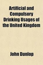 Artificial and Compulsory Drinking Usages of the United Kingdom af John Dunlop