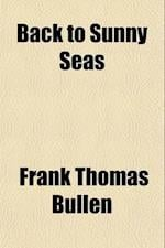 Back to Sunny Seas af Frank Thomas Bullen