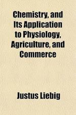 Chemistry, and Its Application to Physiology, Agriculture, and Commerce af Justus Liebig