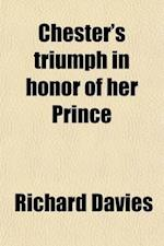 Chester's Triumph in Honor of Her Prince; As It Was Performed Upon St. George's Day, 1610, in the Foresaid Citie Volume 3 af RICHARD DAVIES, Chetham Society