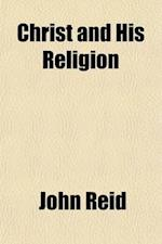 Christ and His Religion af John Reid