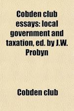 Cobden Club Essays; Local Government and Taxation, Ed. by J.W. Probyn af Cobden Club
