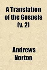 A Translation of the Gospels (Volume 2); With Notes af Andrews Norton