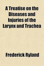 A Treatise on the Diseases and Injuries of the Larynx and Trachea; Founded on the Essay to Which Was Adjudged the Jacksonian Prize for 1835 af Frederick Ryland