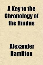A   Key to the Chronology of the Hindus (Volume 1); In a Series of Letters, in Which an Attempt Is Made to Facilitate the Progress of Christianity in