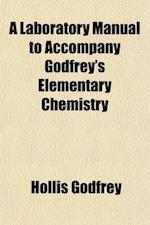 A Laboratory Manual to Accompany Godfrey's Elementary Chemistry af Hollis Godfrey