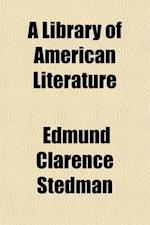 A Library of American Literature from the Earliest Settlement to the Present Time (Volume 2) af Edmund Clarence Stedman