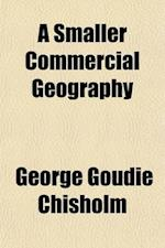 A Smaller Commercial Geography af George Goudie Chisholm