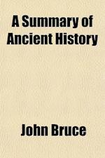 A Summary of Ancient History; Or, a Companion to the Historical and Biographical Atlas af John Bruce