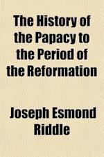 The History of the Papacy, to the Period of the Reformation (Volume 2) af J. E. Riddle