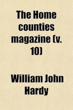 The Home Counties Magazine (Volume 10); Devoted to the Topography of London, Middlesex, Essex, Herts, Bucks, Berks, Surrey, Kent and Sussex af William John Hardy