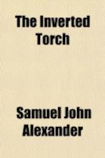 The Inverted Torch; And Other Poems af Samuel John Alexander