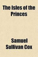 The Isles of the Princes; Or, the Pleasures of Prinkipo af Samuel Sullivan Cox