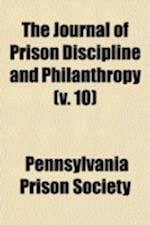 The Journal of Prison Discipline and Philanthropy Volume 10 af Pennsylvania Prison Society