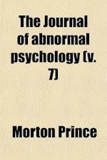 Journal of Abnormal Psychology (Volume 7) af American Psychopathological Association, Morton Prince