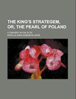 The King's Strategem, Or, the Pearl of Poland; A Tragedy in Five Acts af Estelle Anna Robinson Lewis