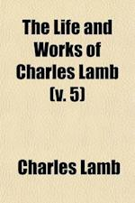 The Life and Works of Charles Lamb (Volume 5); Mrs. Leicester's School and Other Writings in Prose and Verse. in Twelve Volumes