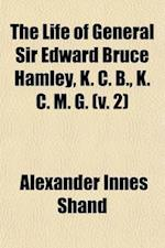 The Life of General Sir Edward Bruce Hamley, K. C. B., K. C. M. G Volume 2 af Alexander Innes Shand