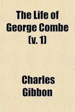 The Life of George Combe (Volume 1); Author of the Constitution of Man. af Charles Gibbon