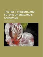 The Past, Present, and Future of England's Language af William Marshall