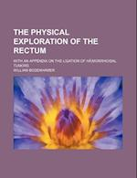 The Physical Exploration of the Rectum; With an Appendix on the Ligation of Ha Morrhoidal Tumors af William Bodenhamer
