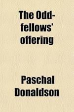 The Odd-Fellows' Offering af Paschal Donaldson, Independent Order of Odd Fellows