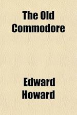 The Old Commodore (Volume 2) af Edward Howard