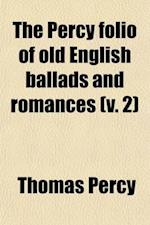 The Percy Folio of Old English Ballads and Romances (Volume 2) af Thomas Percy