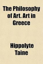 The Philosophy of Art. Art in Greece af Hippolyte Taine