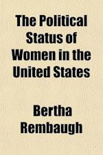 The Political Status of Women in the United States; A Digest of the Laws Concerning Women in the Various States and Territories af Bertha Rembaugh