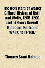 The Registers of Walter Giffard, Bishop of Bath and Wells, 1265-1266, and of Henry Bowett, Bishop of Bath and Wells, 1401-1407 af Thomas Scott Holmes