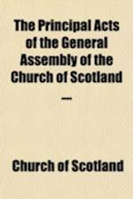 The Principal Acts of the General Assembly of the Church of Scotland af Church Of Scotland, Church of Scotland General Assembly, Church Of Scotland Assembly