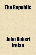 The Republic, Or, a History of the United States of America in the Administrations (Volume 14) af John Robert Irelan