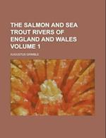 The Salmon and Sea Trout Rivers of England and Wales Volume 1 af Augustus Grimble