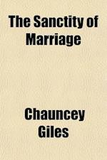 The Sanctity of Marriage af Chauncey Giles