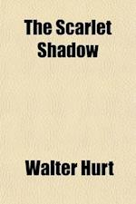 The Scarlet Shadow; A Story of the Great Colorado Conspiracy af Walter Hurt