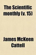 The Scientific Monthly Volume 15 af James Mckeen Cattell, American Association For The Science