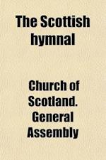 The Scottish Hymnal; Hymns for Public Worship af Church Of Scotland Assembly, Church of Scotland General Assembly