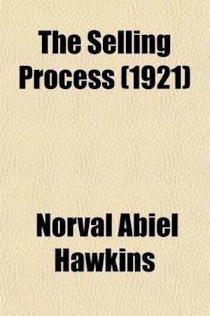 Bog, paperback The Selling Process; A Handbook of Salesmanship Principles af Norval Abiel Hawkins