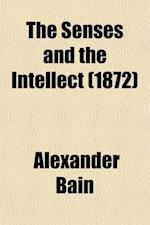 The Senses and the Intellect af Alexander Bain