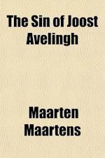 The Sin of Joost Avelingh; A Dutch Story af Maarten Maartens