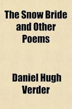The Snow Bride; And Other Poems af Daniel Hugh Verder