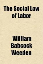 The Social Law of Labor af William Babcock Weeden