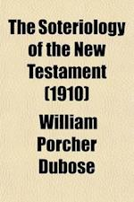 The Soteriology of the New Testament af William Porcher Dubose
