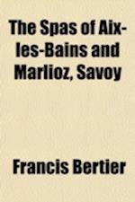 The Spas at AIX-Les-Bains and Marlioz, Savoy af Francis Bertier