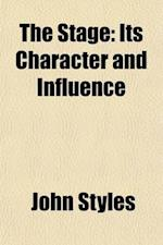 The Stage; Its Character and Influence af John Styles
