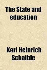 The State and Education; An Historical and Critical Essay, with Special Reference to Educational Reform af Karl Heinrich Schaible