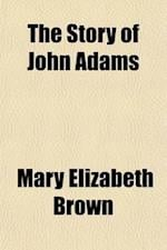 The Story of John Adams; A New England Schoolmaster af Mary Elizabeth Brown