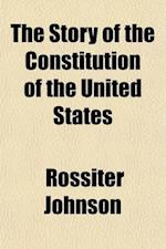 The Story of the Constitution of the United States af Rossiter Johnson