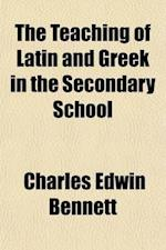 The Teaching of Latin and Greek in the Secondary School af Charles Edwin Bennett